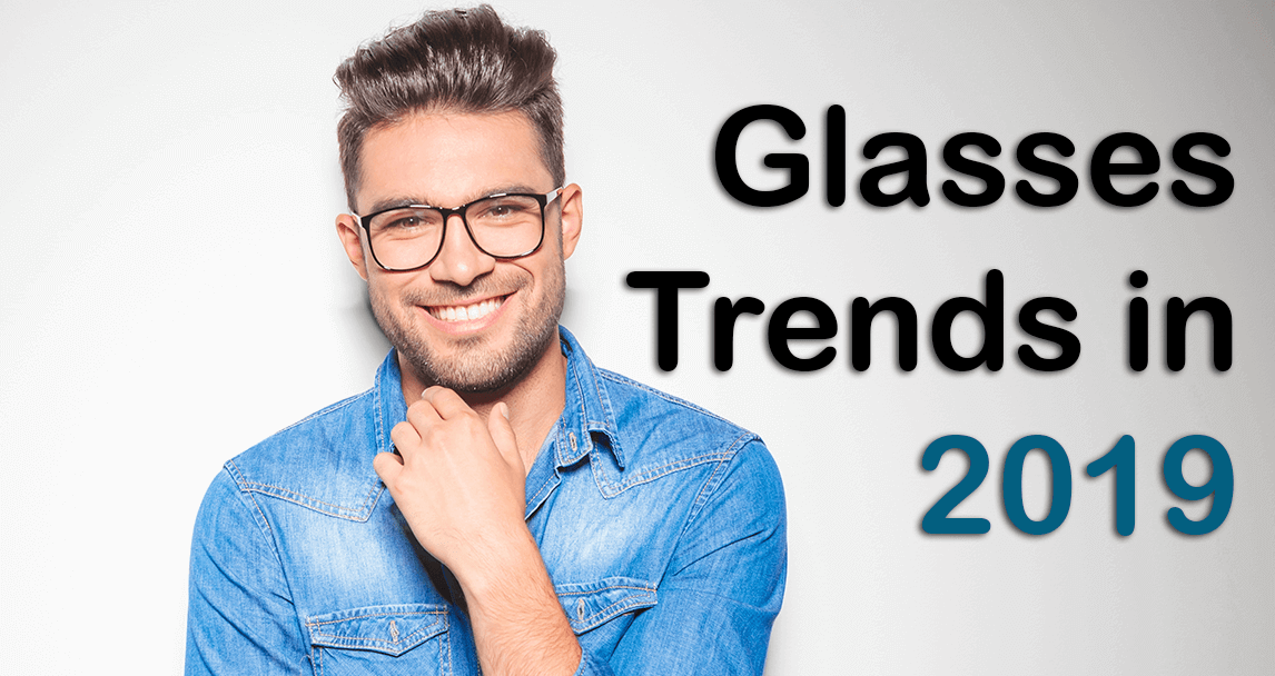 2706c2531a4c Glasses Trends in 2019