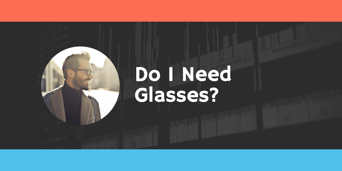 Do I Need Glasses - signs you need glasses